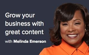 Grow your business with great content with Melinda Emerson